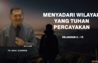 Menyadari Wilayah Yang Tuhan Percayakan (Ps. Isaac Gunawan)