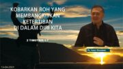 KOBARKAN ROH YANG MEMBANGKITKAN KETERTIBAN DI DALAM DIRI KITA (Ps. Isaac Gunawan)