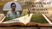 Terus Berjalan Dalam Kepenuhan Kasih Tuhan (Bpk. Petrus Tedy)