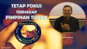 Tetap Fokus Terhadap Pimpinan Tuhan (Ps. Isaac Gunawan)