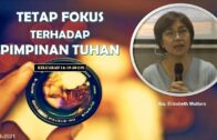 Tetap Fokus Terhadap Pimpinan Tuhan (Ibu. Elizabeth Mutiara)
