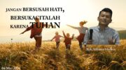 Jangan Bersusah hati, Bersukacitalah Karena Tuhan (Bapak Yohanes Marbun)