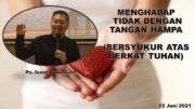 MENGHADAP TIDAK DENGAN TANGAN HAMPA (Ps. Isaac Gunawan)
