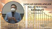 JANGAN KEHILANGAN NILAI PENTING KERAJAAN (Ps. Isaac Gunawan)