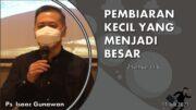 PEMBIARAN KECIL YANG MENJADI BESAR (Ps. Isaac Gunawan)